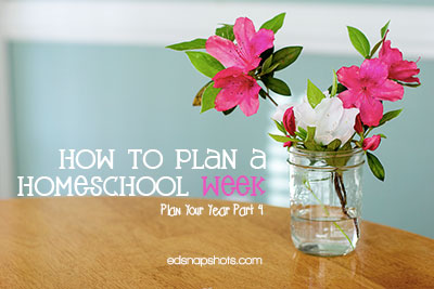 How to Plan a Week and Sample Homeschool Schedules: Plan Your Year Part Four