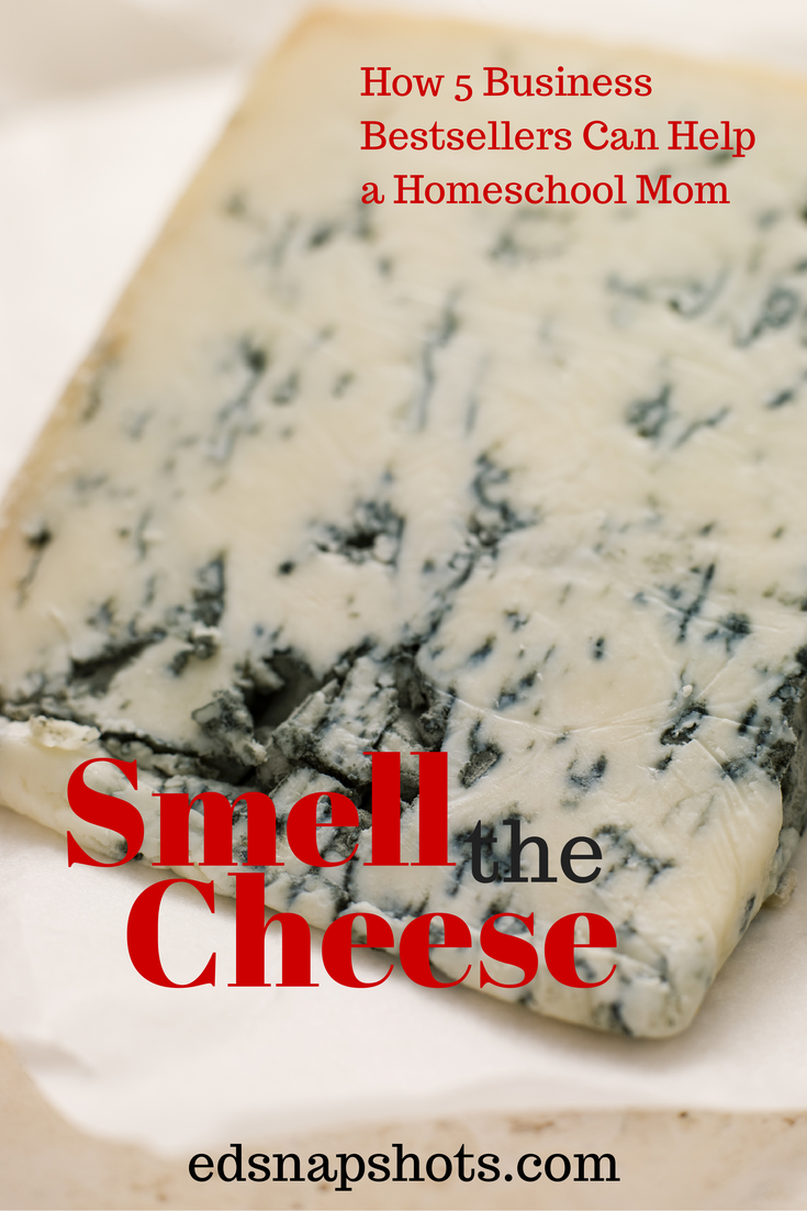 Smell the Cheese: How Five Business Bestsellers Can Help a Homeschool Mom