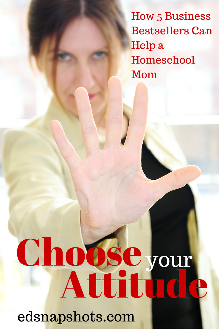 Choose Your Attitude: How Five Business Bestsellers Can Help a Homeschool Mom