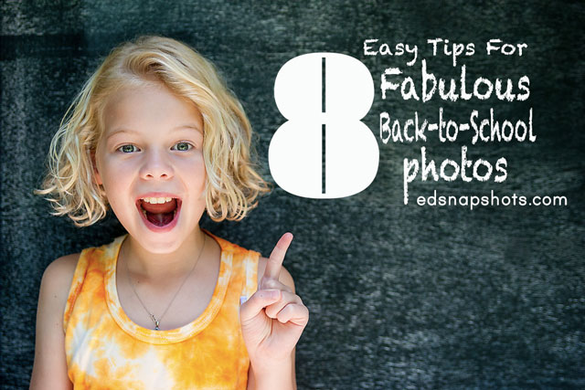 Eight Easy Tips for Fabulous Back to School Photos