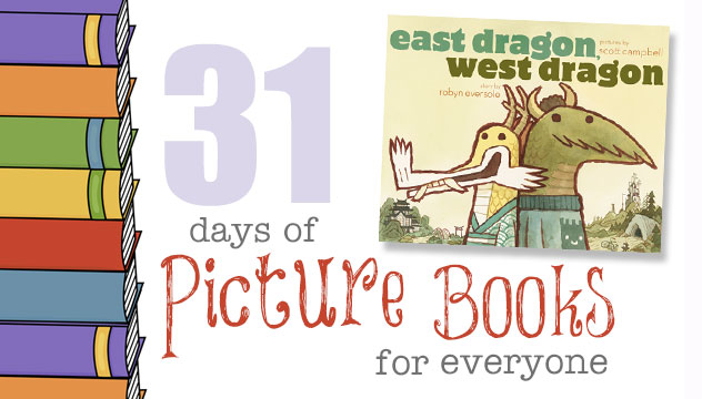 East Dragon, West Dragon: 31 Days of Picture Books for Everyone