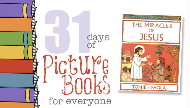 The Miracles of Jesus: 31 Days of Picture Books for Everyone