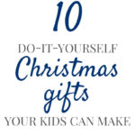 Ten More Gifts Kids Can Make: DIY Christmas Gifts Pam Barnhill Homeschool Solutions