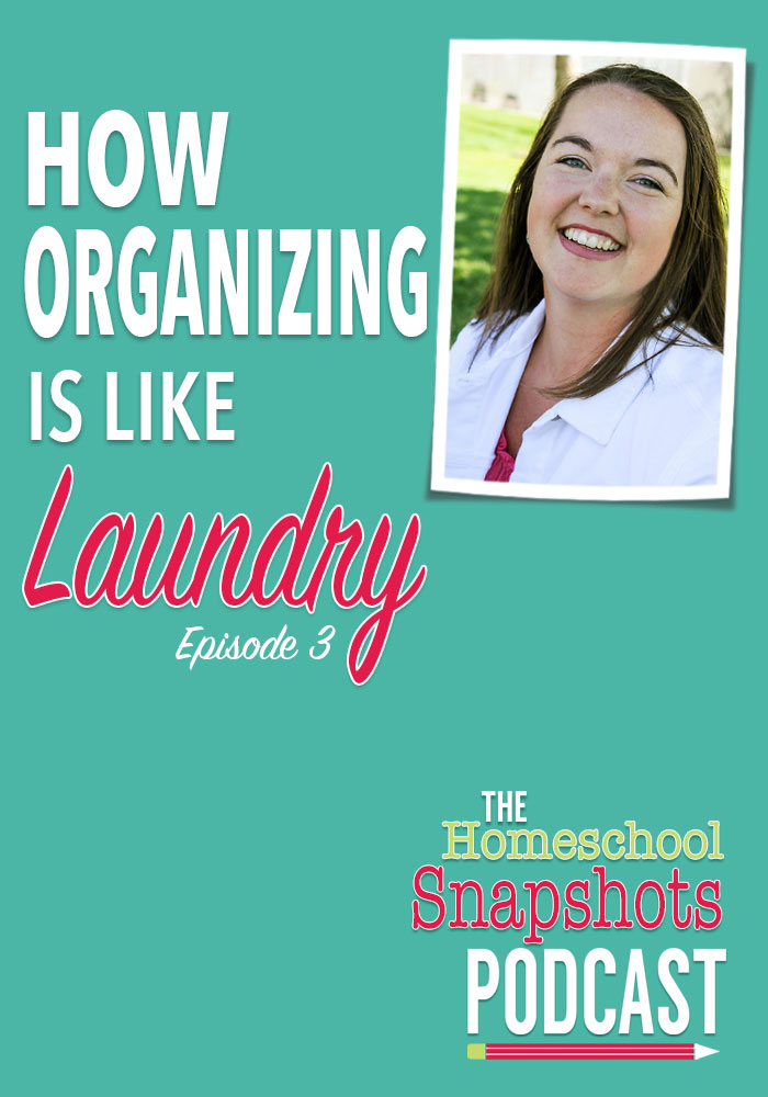 The Homeschool Snapshots Podcast Episode 3: How Organization is Like Laundry