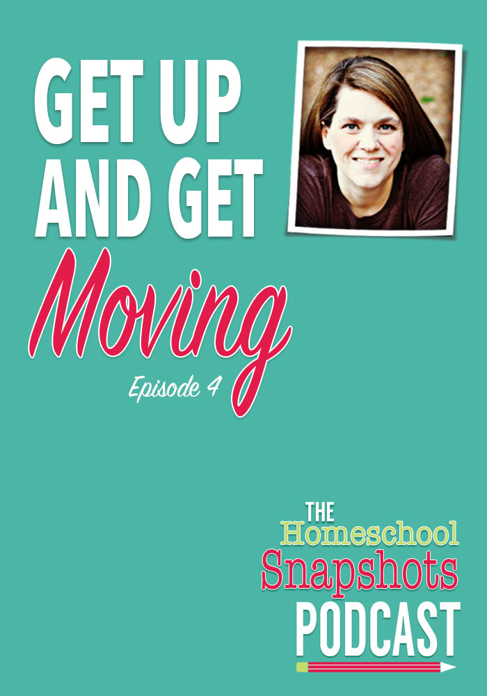 The Homeschool Snapshots Podcast Episode 4: Get Up and Get Moving