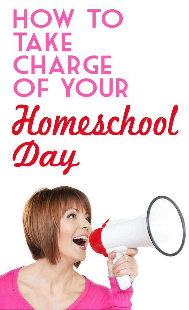 How to Take Charge of Your Homeschool Day