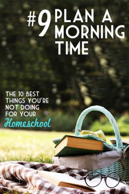 Morning Time - The 10 Best Things You're Not Doing for your Homeschool