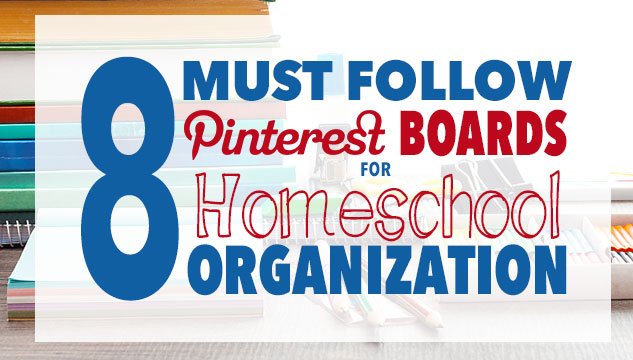 Eight Must Follow Pinterest Boards for Homeschool Organization