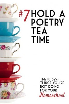 Poetry Tea Time - The 10 Best Things You're Not Doing for your Homeschool