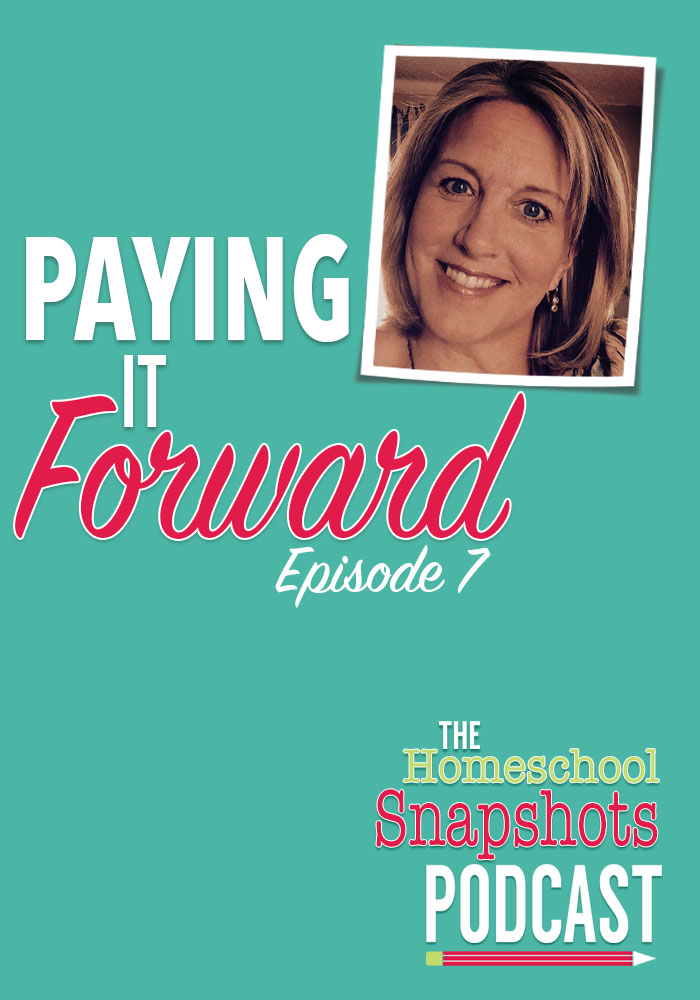 The Homeschool Snapshots Podcast Episode 7: Paying It Forward