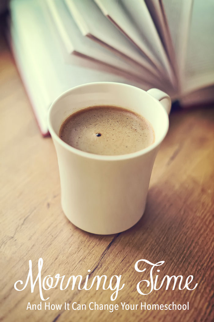 Morning Time and How It Can Change Your Homeschool