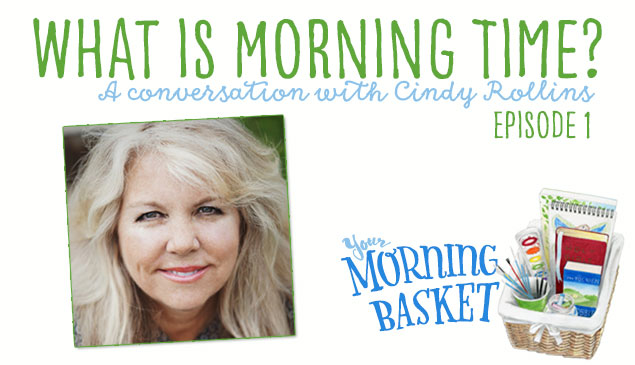 YMB #1 What is Morning Time? A Conversation with Cindy Rollins