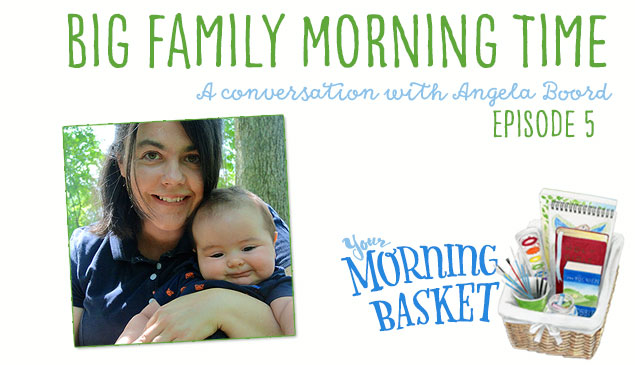 YMB #5 Big Family Morning Time: A Conversation with Angela Boord