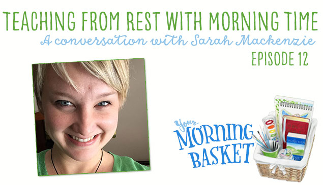 YMB 12 Teaching From Rest with Morning Time: A Conversation with Sarah Mackenzie