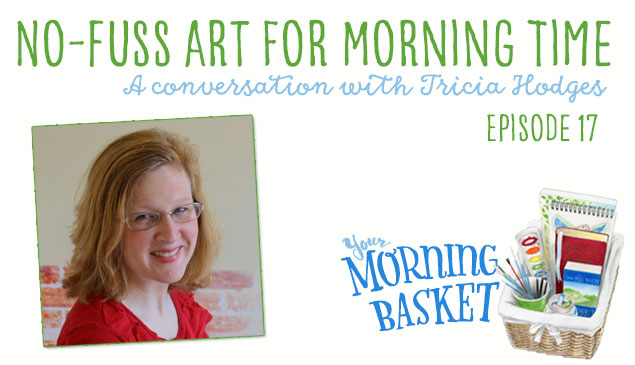 No-Fuss Art for Morning Time: A Your Morning Basket Conversation with Tricia Hodges Feature