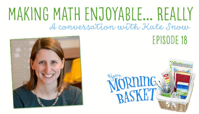 Making Math Enjoyable... Really: A Your Morning Basket Conversation with Kate Snow Feature