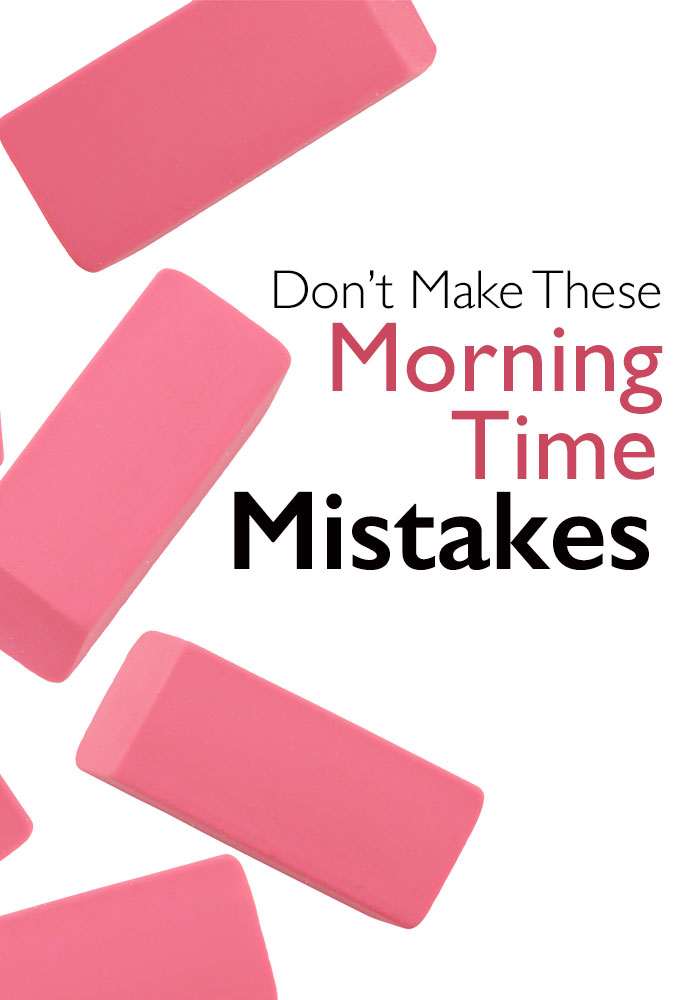 Don't Make These Morning Time Mistakes