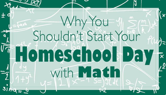 Why you shouldn't start your homeschool day with math