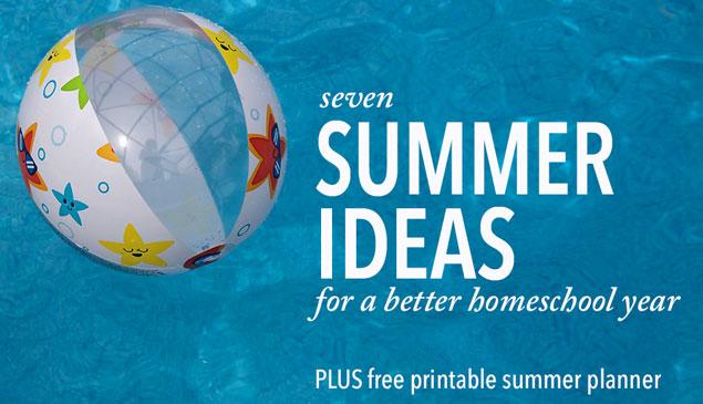 Seven summer ideas for a better homeschool year