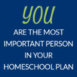The most important person in your homeschool plan is not your kid Pam Barnhill Homeschool Solutions