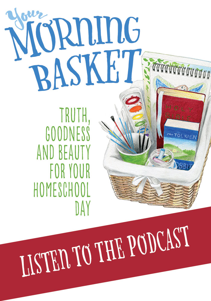 Begin your homeschool day with delight and the practice of Morning Time. The Your Morning Basket podcast shows you how!