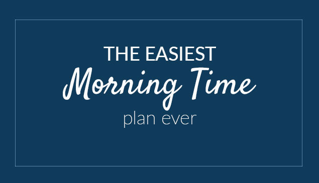 The Easiest Morning Time Plan Ever