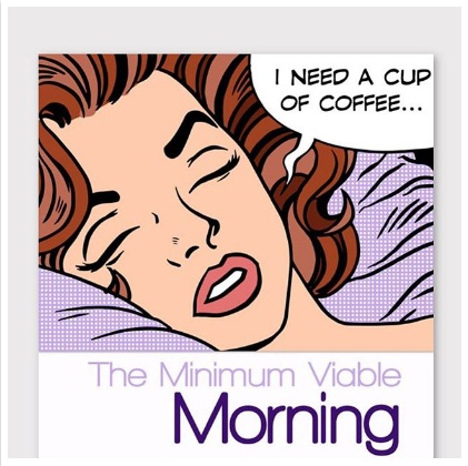 The Minimum Viable Morning