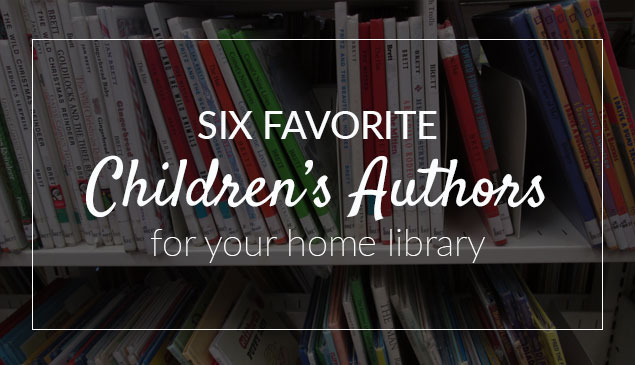 Six Favorite Children's Authors for Your Home Library