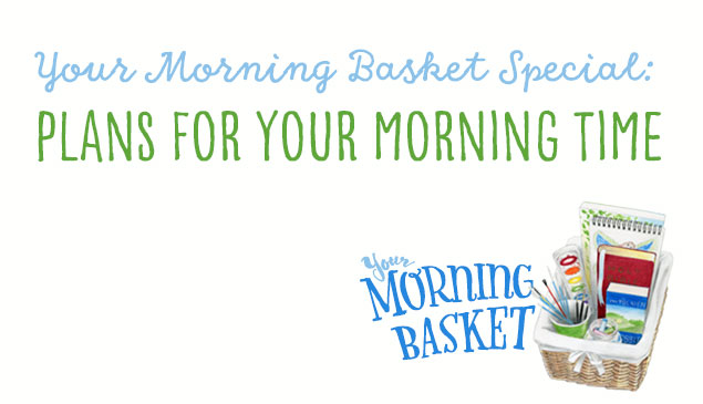 Your Morning Basket Special: Plans For Your Morning Time