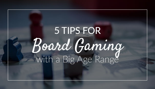 5 Tips for Board Gaming With a Big Age Range