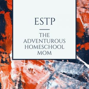 ESTP Type Homeschool Mom The Best Homeschool Planner for Your Personality Type Pam Barnhill Homeschool Solutions