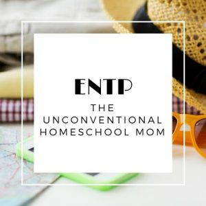 ENTP Type Homeschool Mom