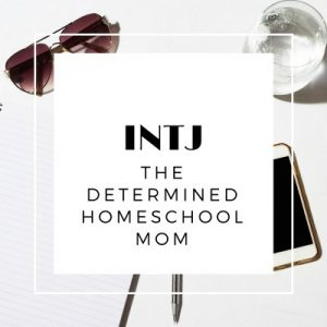 INTJ Type Homeschool Mom