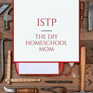 ISTP Type Homeschool Mom The Best Homeschool Planner for Your Personality Type Pam Barnhill Homeschool Solutions