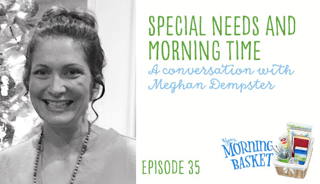 YMB #35 Specials Needs and Morning Time: A Conversation with Meghan Dempster