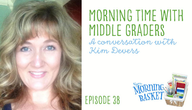 YMB #38 Morning Time with Middle Grades: A Conversation with Kim Devers