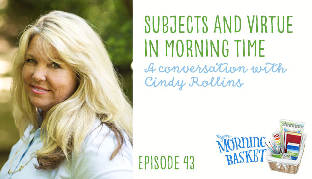 YMB #43 Subjects and Virtue in Morning Time: A Conversation with Cindy Rollins
