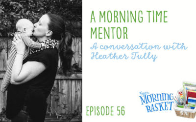 YMB #56 A Morning Time Mentor: A Conversation with Heather Tully
