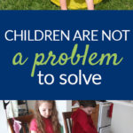 Children are not a problem to solve pin