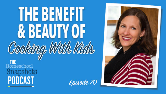 HSP 070 Katie Kimball: The Benefit & Beauty of Cooking with Kids