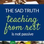 The Sad Truth: Teaching From Rest Isn't Passive
