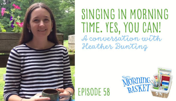 YMB #58 Singing in Morning Time. Yes, you can! A Conversation with Heather Bunting