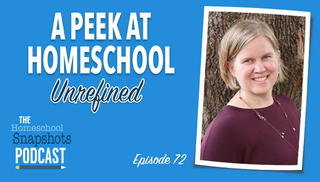 HSP 072 Maren Goerss: A Peek at Homeschool Unrefined