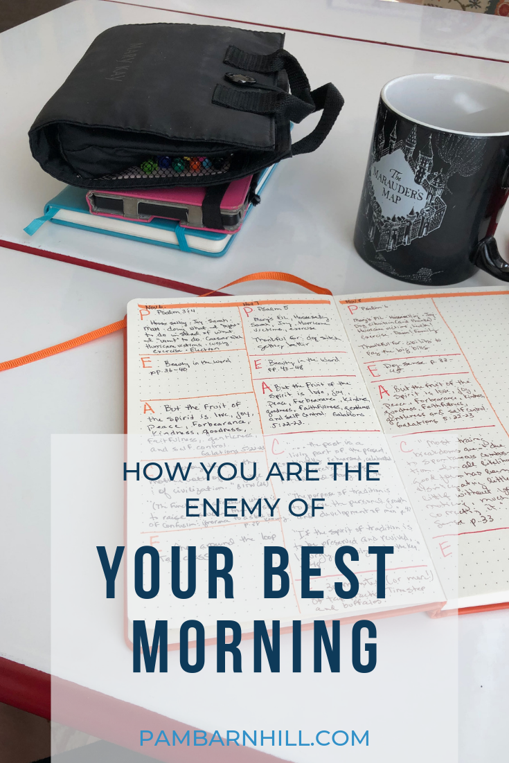 How you are the enemy of your best morning