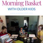 Homeschool Morning Basket with Older Kids