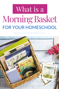 What is a homeschool morning basket?