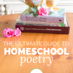 The Ultimate Guide to Homeschool Poetry
